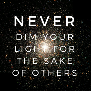 Never dim your light for the sake of others  | Little Miracles