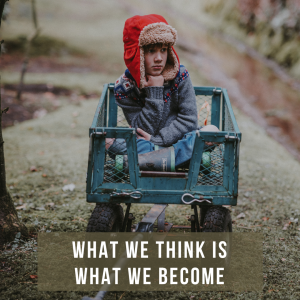What we think is what we become.