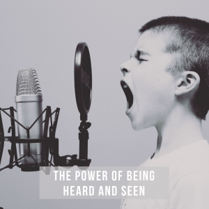 The power of being heard and seen