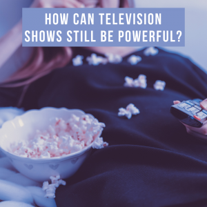 How can Television shows still be powerful