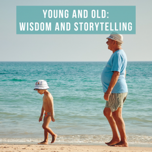 Young and Old: Wisdom and Storytelling