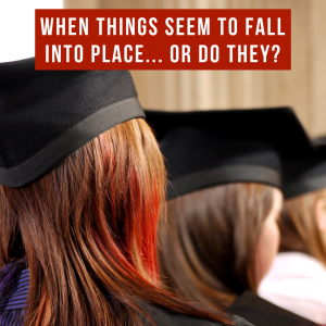 When Things Seem to Fall into Place… or do they?