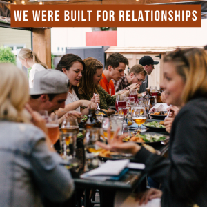 We Were Built For Relationships