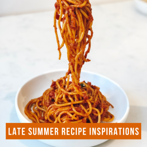 Late Summer Meal Inspirations
